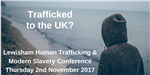 Lewisham Human Trafficking and Modern Slavery Conference Thursday 2nd November 2017